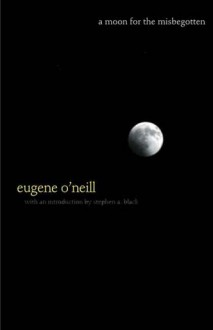 A Moon for the Misbegotten - Eugene O'Neill, Stephen A. Black