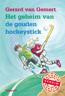 Het geheim van de gouden hockeystick - Gerard van Gemert