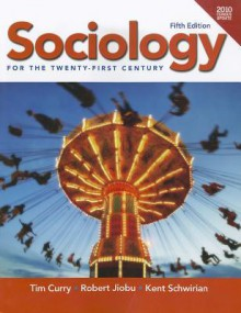 Sociology for the 21st Century, Census Update (5th Edition) - Tim Curry, Robert Jiobu