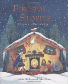 Fireside Stories - Caitlín Matthews, Helen Cann (Illustrator)