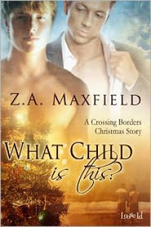 What Child Is This? - Z.A. Maxfield
