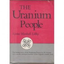 The uranium people. - Leona Marshall Libby