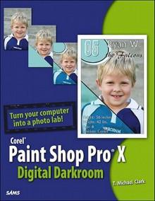 Corel Paint Shop Pro X Digital Darkroom - T. Michael Clark