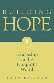 Building Hope: Leadership in the Nonprofit World - John Bateson