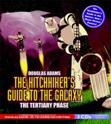 The Hitchhiker's Guide to the Galaxy: Tertiary Phase (BBC Radio Full-Cast Dramatization) - Douglas Adams