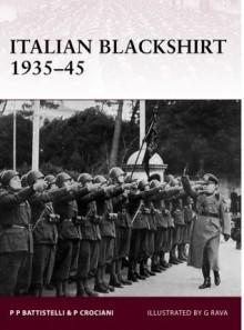 Italian Blackshirt 1935-45 - Pier Paolo Battistelli, Giuseppe Rava, Piero Crociano