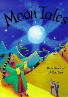 Moon Tales: Myths of the Moon from Around the World - Rina Singh