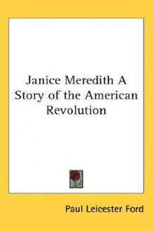 Janice Meredith a Story of the American Revolution - Paul Leicester Ford