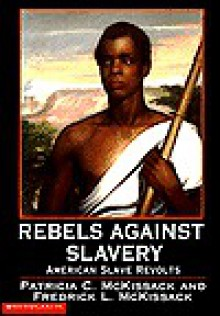 Rebels Against Slavery: American Slave Revolts - Patricia C. McKissack, Fredrick L. McKissack