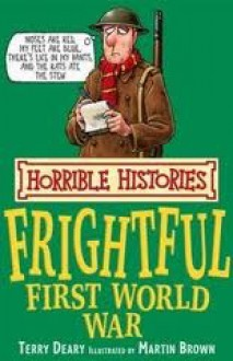 The Frightful First World War (Horrible Histories) - Terry Deary, Martin Brown