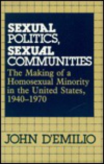 Sexual Politics, Sexual Communities - John D'Emilio