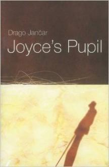 Joyce's Pupil - Drago Jančar