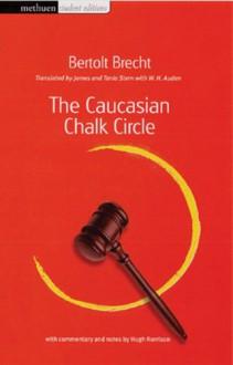 The Caucasian Chalk Circle - Bertolt Brecht, Hugh Rorrison, James Stern, Tania Stern