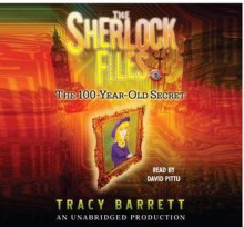 The Sherlock Files--the 100 Year Old Secret, 3 Cds [Unabridged Library Edition] - Tracy Barrett, David Pittu
