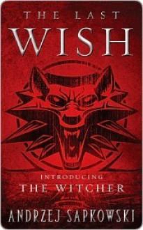 The Last Wish (The Witcher Saga) - Andrzej Sapkowski