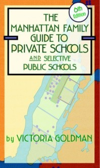 Manhattan Family Guide to Private Schools and Selective Public Schools, 6th Edition (Manhattan Family Guide to Private Schools & Selective Public Schools) - Victoria Goldman
