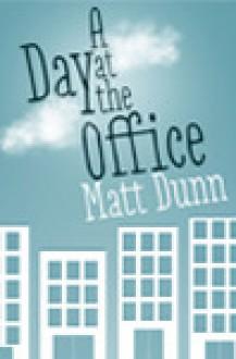 A Day at the Office - Matt Dunn