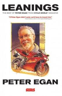 Leanings: The Best of Peter Egan from Cycle World Magazine - Peter Egan, Allan Girdler