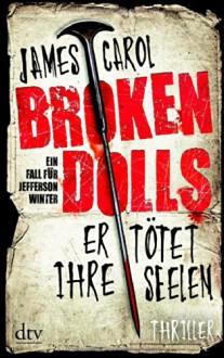Broken Dolls - Er tötet ihre Seelen: Thriller - James Carol