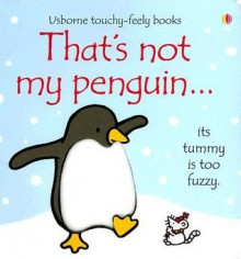 That's Not My Penguin (Touchy-Feely Board Books) - Fiona Watt