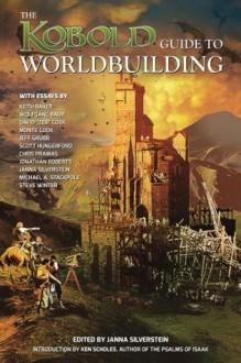 Kobold Guide to Worldbuilding (Kobold Guides to Game Design) - Wolfgang Baur, Jeff Grubb, Michael Stackpole, Chris Pramas, Keith Baker, Steven Winter, Jonathan Roberts, Janna Silverstein, Ken Scholes