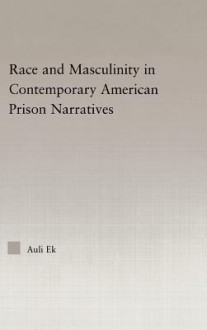 Race and Masculinity in Contemporary American Prison Narratives - Auli Ek