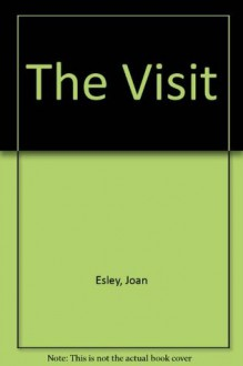 The Visit - Joan Esley, Eloise Wilkin
