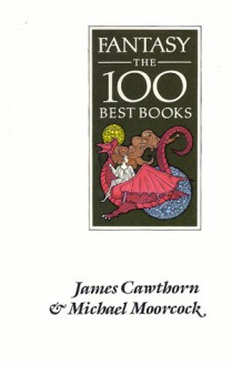 Fantasy: The 100 Best Books - James Cawthorn,Michael Moorcock,James Cawthorne
