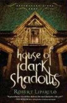 House of Dark Shadows (Dreamhouse Kings) - Robert Liparulo