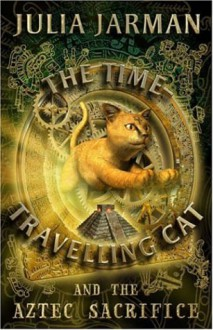 The Time-Travelling Cat and the Aztec Sacrifice - Julia Jarman