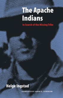 The Apache Indians: In Search of the Missing Tribe - Helge Ingstad, Janine K. Stenehjem, Benedicte Ingstad, Thomas J. Nevins