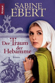 Der Traum der Hebamme - Sabine Ebert