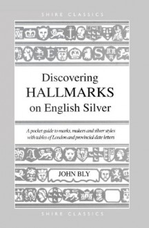 Discovering Hall Marks On English Silver - John Bly