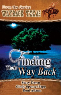 Finding Their Way Back - Cindy Spencer Pape, Stacy Dawn, Roni Adams