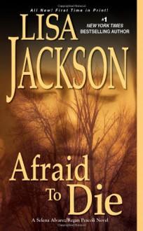 Afraid To Die (Selena Alvarez/Regan Pescoli) - Lisa Jackson