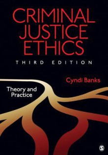 Criminal Justice Ethics: Theory and Practice - Cyndi Banks