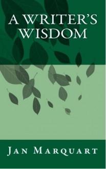 A Writer's Wisdom - Jan Marquart