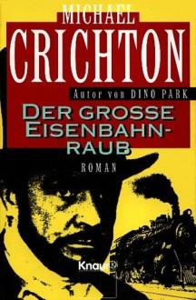 Der große Eisenbahnraub - Michael Crichton