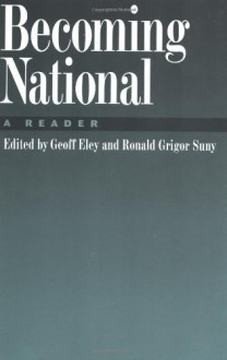Becoming National: A Reader - Ronald Grigor Suny, Geoff Eley