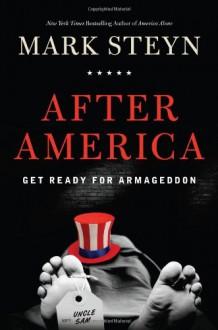 After America: Get Ready for Armageddon - Mark Steyn