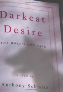 Darkest Desire: The Wolf's Own Tale - Anthony Schmitz