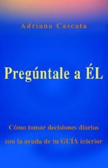 Pregntale A L - Adriana Cascata
