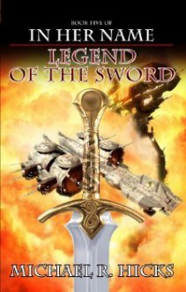 Legend of the Sword - Michael R. Hicks