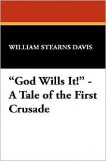 God Wills It! - A Tale Of The First Crusade - William Stearns Davis