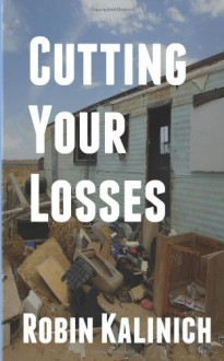 Cutting Your Losses: A Collection of Stories - Robin M. Kalinich