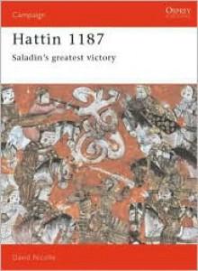 Hattin 1187: Saladin's Greatest Victory - David Nicolle