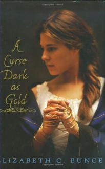 A Curse Dark As Gold - Elizabeth C. Bunce