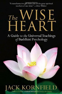 The Wise Heart: A Guide to the Universal Teachings of Buddhist Psychology - Jack Kornfield