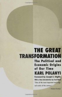 The Great Transformation: The Political and Economic Origins of Our Time - Karl Polanyi, Joseph E. Stiglitz, Fred L. Block