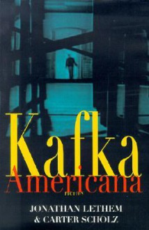 Kafka Americana: Fiction - Jonathan Lethem, Carter Scholz